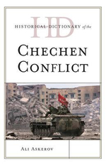 Historical Dictionary of the Chechen Conflict : Historical Dictionaries of War, Revolution & Civil Unrest - Ali Askerov