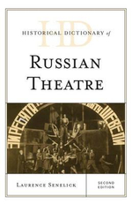 Historical Dictionary of Russian Theatre : Historical Dictionaries of Literature and the Arts - Laurence Senelick