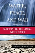 Water, Peace, and War : Confronting the Global Water Crisis - Brahma Chellaney