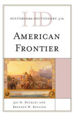 Historical Dictionary of the American Frontier - Jay H. Buckley