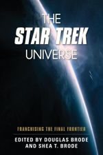 The Star Trek Universe : Franchising the Final Frontier