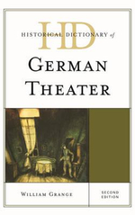 Historical Dictionary of German Theater : Historical Dictionaries of Literature and the Arts - William Grange