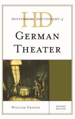 Historical Dictionary of German Theater - William Grange