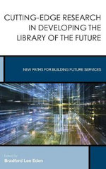 Cutting-Edge Research in Developing the Library of the Future : New Paths for Building Future Services