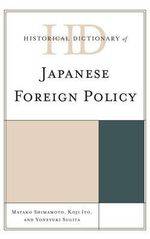 Historical Dictionary of Japanese Foreign Policy : Historical Dictionaries of Diplomacy and Foreign Relations - Mayako Shimamoto