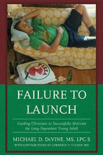 Failure to Launch : Guiding Clinicians to Successfully Motivate the Long-Dependent Young Adult - Michael DeVine