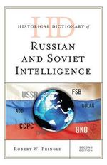 Historical Dictionary of Russian and Soviet Intelligence : Historical Dictionaries of Intelligence and Counterintelligence - Robert W. Pringle