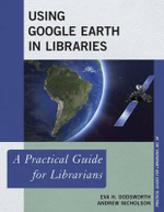 Using Google Earth in Libraries : A Practical Guide for Librarians - Eva Dodsworth