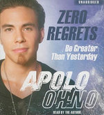 Zero Regrets : Be Greater Than Yesterday - Apolo Anton Ohno