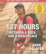 127 Hours : Between a Rock and a Hard Place - Aron Ralston