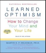 Learned Optimism : How to Change Your Mind and Your Life - Martin E P Seligman
