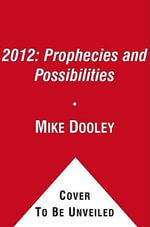 2012: Prophecies & Possibilities : Surviving and Thriving Amidst Great Change - Mike Dooley