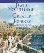 The Greater Journey : Americans in Paris - David McCullough