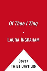 Of Thee I Zing : America's Cultural Decline from Muffin Tops to Body Shots - Laura Ingraham