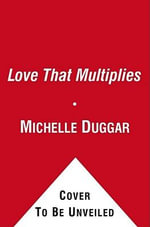 A Love That Multiplies : An Up-Close View of How They Make It Work - Michelle Duggar