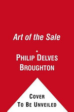 The Art of the Sale : Learning from the Masters about the Business of Life - Philip Delves Broughton