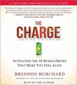 The Charge : Activating the 10 Human Drives That Make You Feel Alive - Brendon Burchard