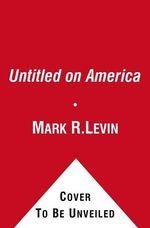 Ameritopia : The Unmaking of America - Mark R Levin