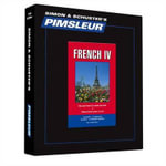 French IV, Comprehensive : Learn to Speak and Understand French with Pimsleur Language Programs - Pimsleur