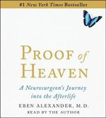 Proof of Heaven : A Neurosurgeon's Near-Death Experience and Journey Into the Afterlife - Eben M D Alexander