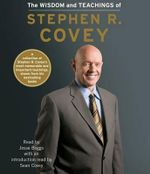 The Wisdom and Teachings of Stephen R. Covey - Dr Stephen R Covey