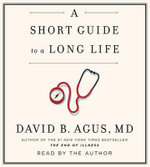 A Short Guide to a Long Life - David B Agus