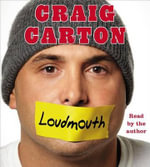 Loudmouth : Tales (and Fantasies) of Sports, Sex, and Salvation from Behind the Microphone - Craig Carton