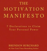 The Motivation Manifesto : 10 Declarations to Claim Your Personal Power - Brendon Burchard