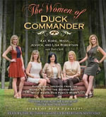 The Women of Duck Commander : Surprising Insights from the Women Behind the Beards about What Makes This Family Work - Kay Robertson