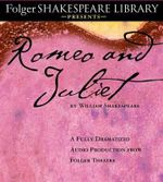 Romeo and Juliet : The Fully Dramatized Audio Edition - William Shakespeare