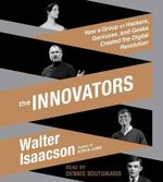 The Innovators : How a Group of Hackers, Geniuses, and Geeks Created the Digital Revolution - Walter Isaacson