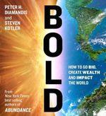 Bold : How to Go Big, Make Bank, and Better the World - Steven Kotler