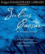Julius Caesar : A Fully-Dramatized Audio Production from Folger Theatre - William Shakespeare