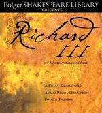 Richard III : A Fully-Dramatized Audio Production from Folger Theatre - William Shakespeare
