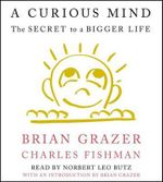 A Curious Mind : The Secret to a Bigger Life - Brian Grazer
