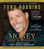 Money Master the Game : 7 Simple Steps to Financial Freedom - Anthony Robbins