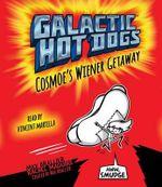 Galactic Hot Dogs 1 : Cosmoe's Wiener Getaway - Max Brallier