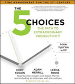 The 5 Choices : The Path to Extraordinary Productivity - Kory Kogon