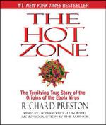 The Hot Zone : The Terrifying True Story of the Origins of the Ebola Virus - Richard Preston, Jr