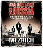 Once Upon a Time in Russia : The Rise of the Oligarchs and the Greatest Wealth in History - Ben Mezrich