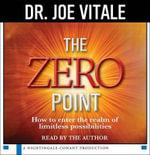 The Zero Point : How to Enter the Realm of Limitless Possibilities - Dr Joe Vitale