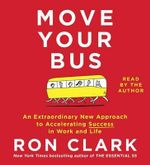 Move Your Bus : An Extraordinary New Approach to Accelerating Success in Work and Life - Ron Clark