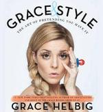 Grace & Style : The Art of Pretending You Have It - To Be Announced