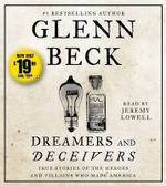 Dreamers and Deceivers : True and Untold Stories of the Heroes and Villains Who Made America - Glenn Beck