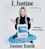 I, Justine : An Analog Memoir - Justine Ezarik