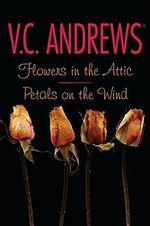Flowers in the Attic and Petals on the Wind - V. C. Andrews