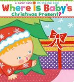 Where Is Baby's Christmas Present? : A Lift-The-Flap Book/Lap Edition - Karen Katz