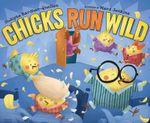 Chicks Run Wild - Sudipta Bardhan-Quallen