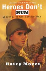 Heroes Don't Run : A Novel of the Pacific War - Harry Mazer