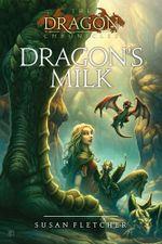 Dragon's Milk : The Dragon Chronicles - Susan Fletcher
